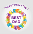 Fathers day card with colorful hands vector image vector image