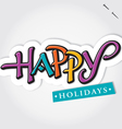 HAPPY HOLIDAYS hand lettering vector image