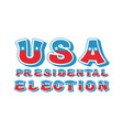 usa presidental election typography political vector image