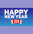 2018 happy new year greeting horizontal poster on vector image