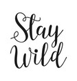 stay wild life style inspiration quotes lettering vector image