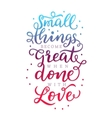 Small things become great when done with love vector image