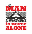 man with a mustache is never alone vector image
