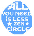 all you need is less zen circl vector image