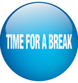 time for a break blue round gel isolated push vector image