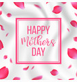 happy mothers day card with rose petals on silk vector image