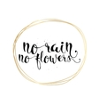 No rain no flowers inscription Greeting card with vector image