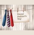 Happy fathers day background with a three ties on vector image