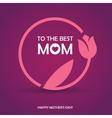 Mothers Day Womens Day or Birthday greeting card vector image vector image