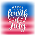 happy fourth of july hand written ink lettering vector image