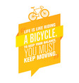 Life is like riding a bicycle to keep your vector image
