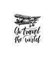 go travel the world hand lettering travel vector image