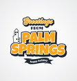 palm springs vacation greetings theme vector image