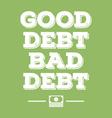 good debt bad debt financial poster vector image