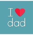 I love dad Happy fathers day Text with red paper vector image