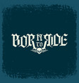 born to ride lettering vector image