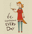be awesome every day vector image vector image