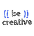 be creative original quote vector image