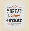 you dont have to be great to start vector image