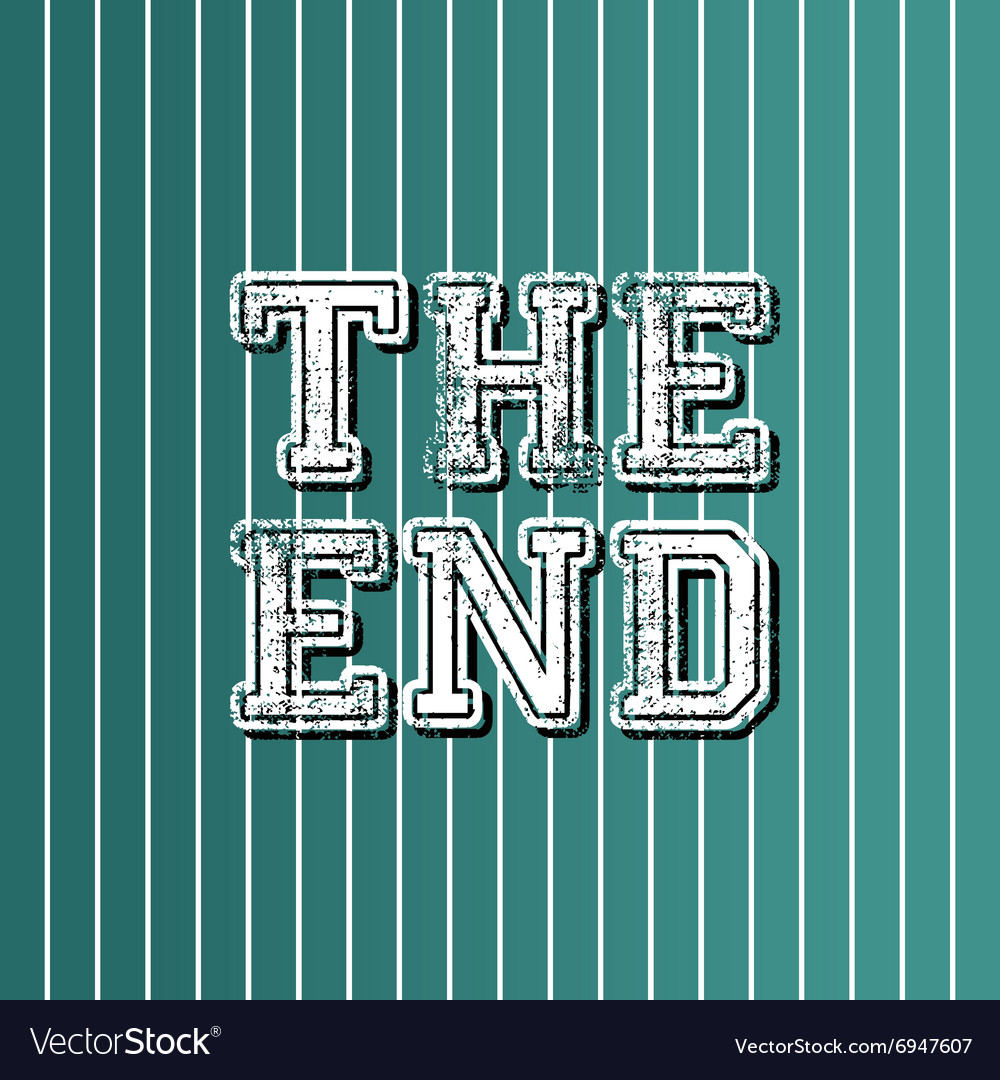 Grungy art greeting the end vector
