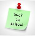 pinned green sheet paper inscription back school vector image