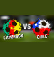 Banner football match cameroon vs chile vector image