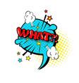 comic speech chat bubble pop art style what vector image