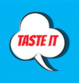 comic speech bubble with phrase taste it vector image