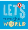 Lets go travel the world Vacations and tourism vector image