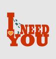 i need you vector image