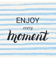Enjoy every moment lettering calligraphy on brush vector image