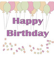 cute happy birthday card with confetti and baloons vector image