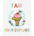 I am your cupcake cute concept card vector image