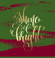 shine bright - gold hand lettering on green and vector image