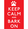 Keep Calm and Carry On Barking dog poster in vector image