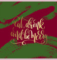eat drink and be merry - gold hand lettering on vector image