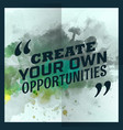 create your own opportunities inspirational vector image