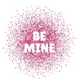 Be mine Valentines day card vector image