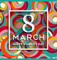 happy 8 march international women day background vector image