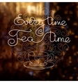 Cup handwritten words Every Time Is Tea Time vector image