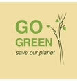 Go Green and save our planet Creative Concept vector image