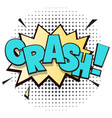 crash comic speech bubble in pop art style vector image