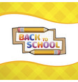 yellow cartoon pencil school board with text back vector image