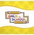 yellow cartoon pencil school board with text back vector image