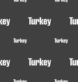 Turkey sign Seamless pattern on a gray background vector image