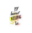 my heart belongs to you text romantic background vector image