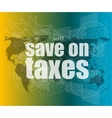 words save on taxes on business digital touch vector image vector image