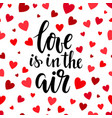 love is in the air hand drawn brush pen lettering vector image