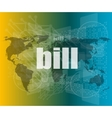 bill word on digital touch screen business vector image