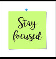 note paper with text stay focused vector image